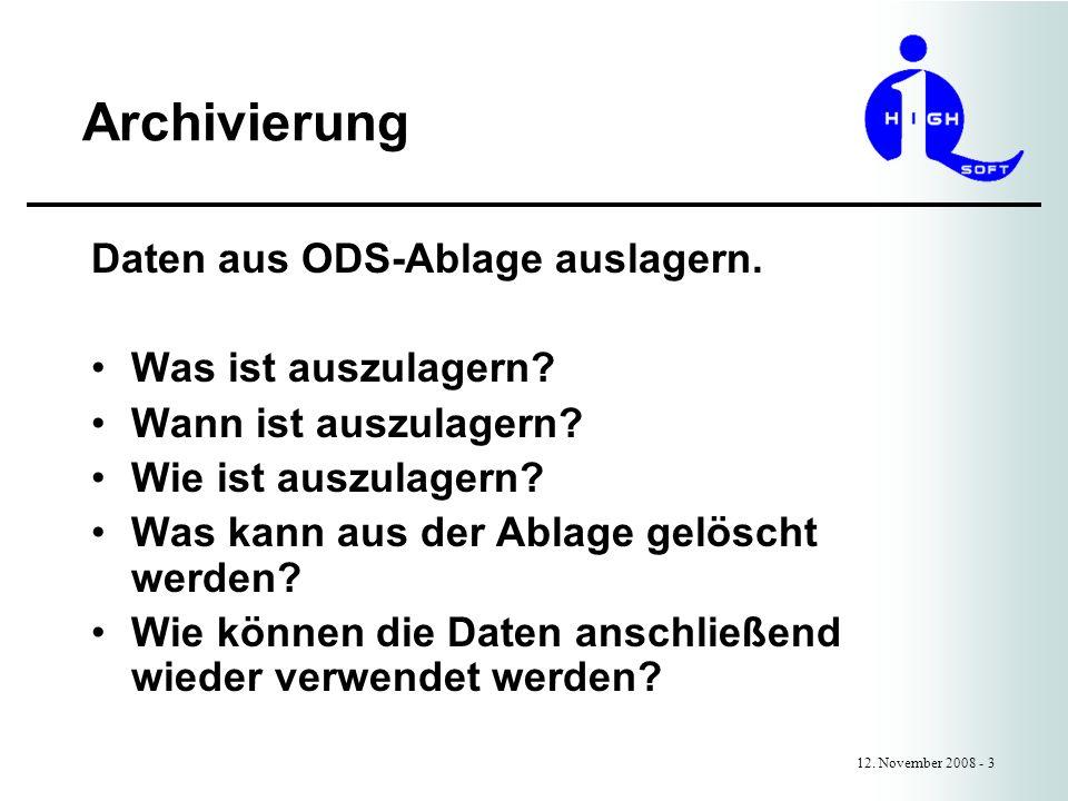Archivierung 12. November 2008 - 3 Daten aus ODS-Ablage auslagern. Was ist auszulagern? Wann ist auszulagern? Wie ist auszulagern? Was kann aus der Ab