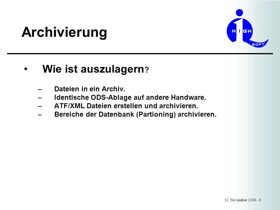 Archivierung 12. November 2008 - 6 Wie ist auszulagern ? –Dateien in ein Archiv. –Identische ODS-Ablage auf andere Handware. –ATF/XML Dateien erstelle