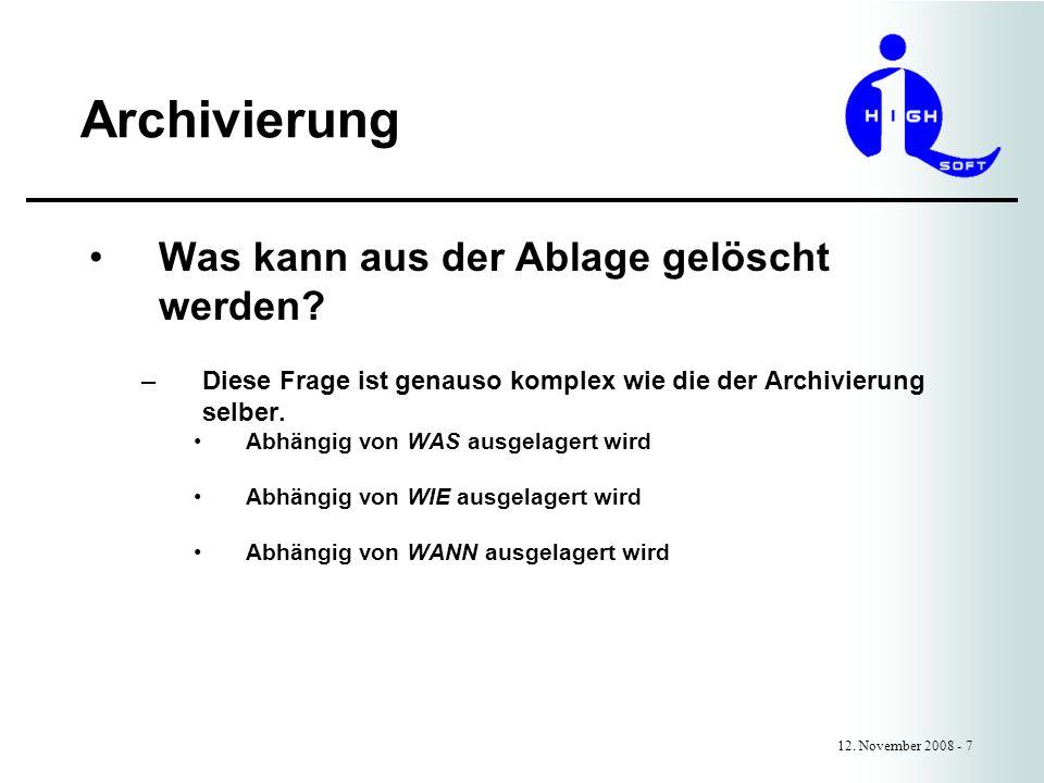 Archivierung 12. November 2008 - 7 Was kann aus der Ablage gelöscht werden? –Diese Frage ist genauso komplex wie die der Archivierung selber. Abhängig