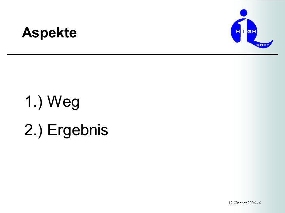 Aspekte 12.Oktober 2006 - 6 1.) Weg 2.) Ergebnis