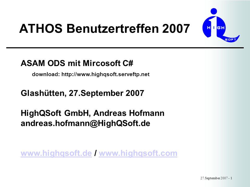 ATHOS Benutzertreffen 2007 27.September 2007 - 1 ASAM ODS mit Mircosoft C# download: http://www.highqsoft.serveftp.net Glashütten, 27.September 2007 H