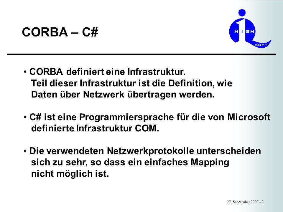 CORBA – C# 27. September 2007 - 3 CORBA definiert eine Infrastruktur. Teil dieser Infrastruktur ist die Definition, wie Daten über Netzwerk übertragen