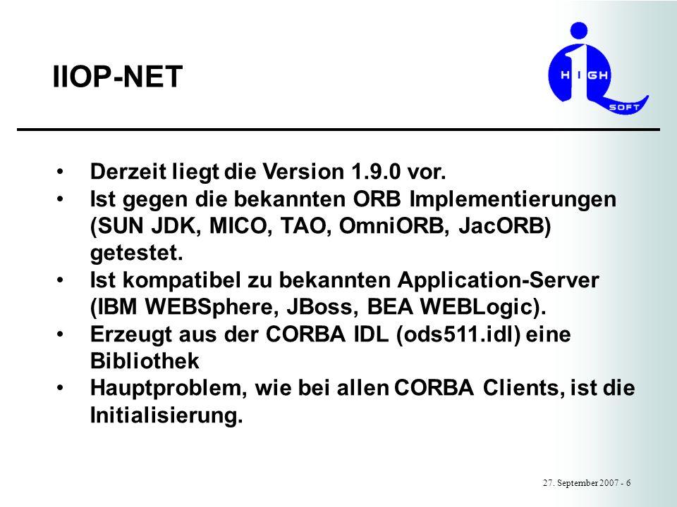 IIOP-NET 27. September 2007 - 6 Derzeit liegt die Version 1.9.0 vor. Ist gegen die bekannten ORB Implementierungen (SUN JDK, MICO, TAO, OmniORB, JacOR