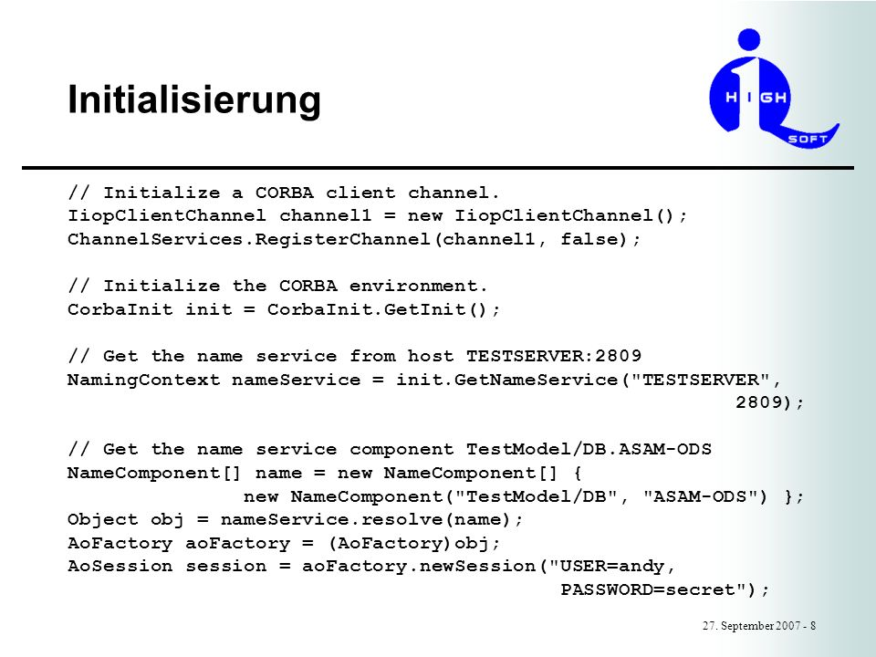 Initialisierung 27.September 2007 - 8 // Initialize a CORBA client channel.