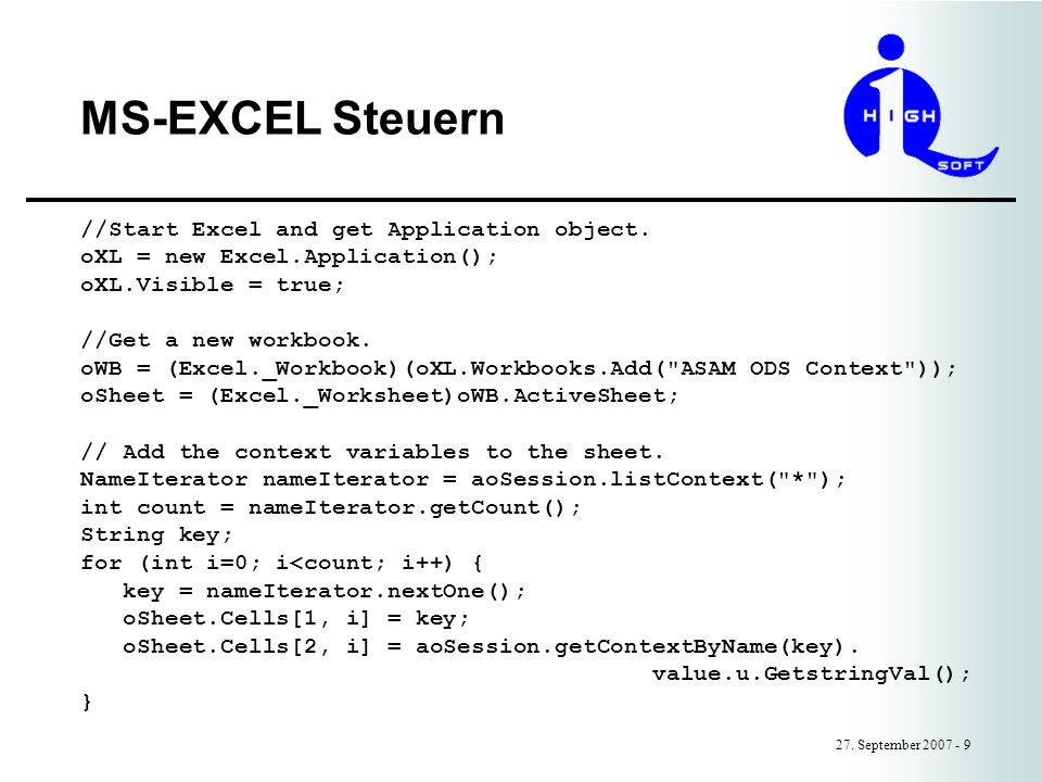 MS-EXCEL Steuern 27. September 2007 - 9 //Start Excel and get Application object. oXL = new Excel.Application(); oXL.Visible = true; //Get a new workb