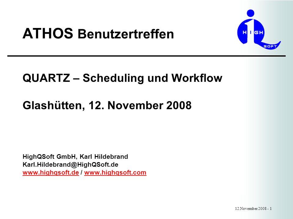 ATHOS Benutzertreffen 12.November 2008 - 1 QUARTZ – Scheduling und Workflow Glashütten, 12. November 2008 HighQSoft GmbH, Karl Hildebrand Karl.Hildebr