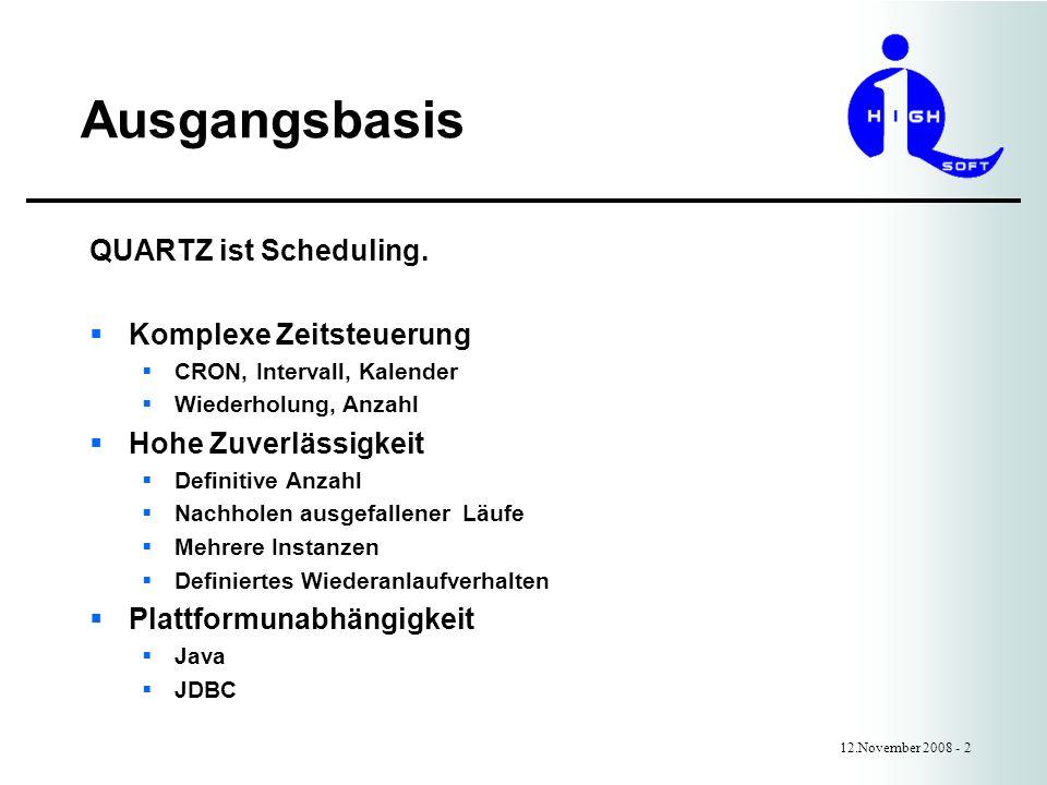 Ausgangsbasis 12.November 2008 - 2 QUARTZ ist Scheduling. Komplexe Zeitsteuerung CRON, Intervall, Kalender Wiederholung, Anzahl Hohe Zuverlässigkeit D