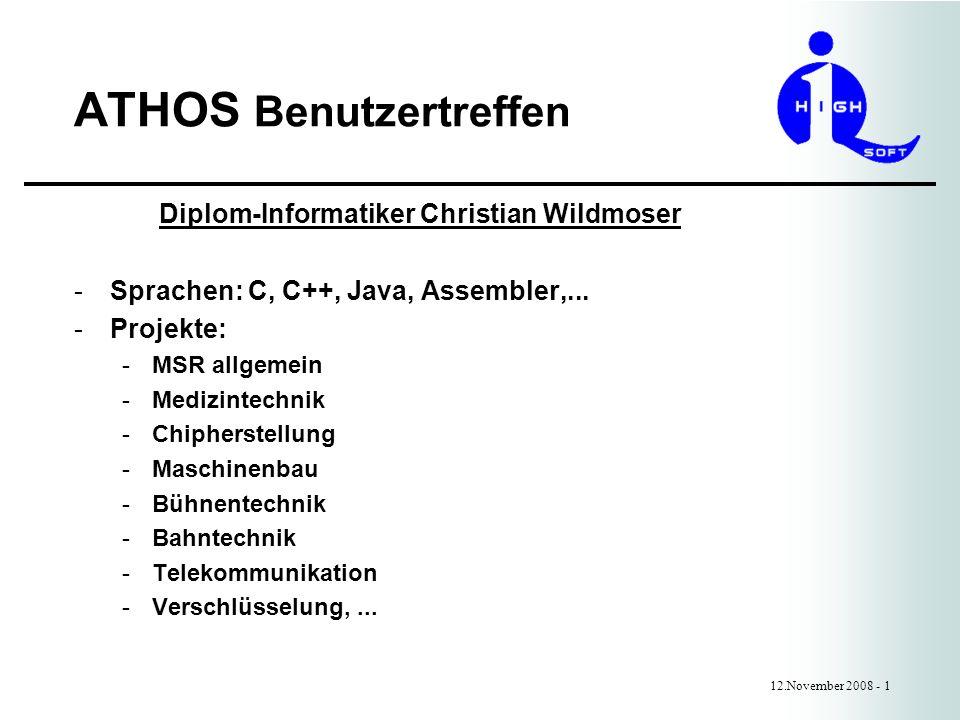 ATHOS Benutzertreffen 12.November 2008 - 1 Diplom-Informatiker Christian Wildmoser -Sprachen: C, C++, Java, Assembler,...