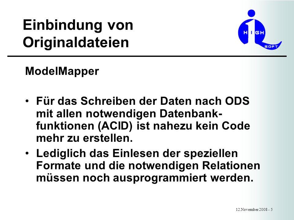 Einbindung von Originaldateien 12.November 2008 - 5 ModelMapper Für das Schreiben der Daten nach ODS mit allen notwendigen Datenbank- funktionen (ACID) ist nahezu kein Code mehr zu erstellen.
