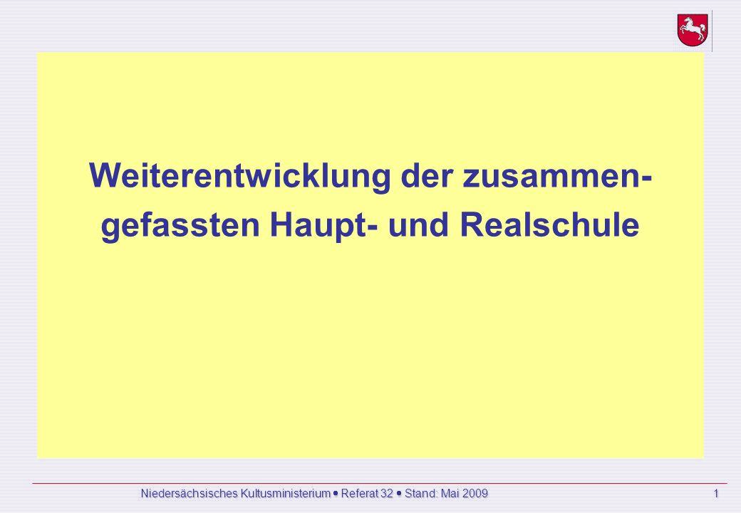 Niedersächsisches Kultusministerium Referat 32 Stand: Mai 2009 1 Weiterentwicklung der zusammen- gefassten Haupt- und Realschule