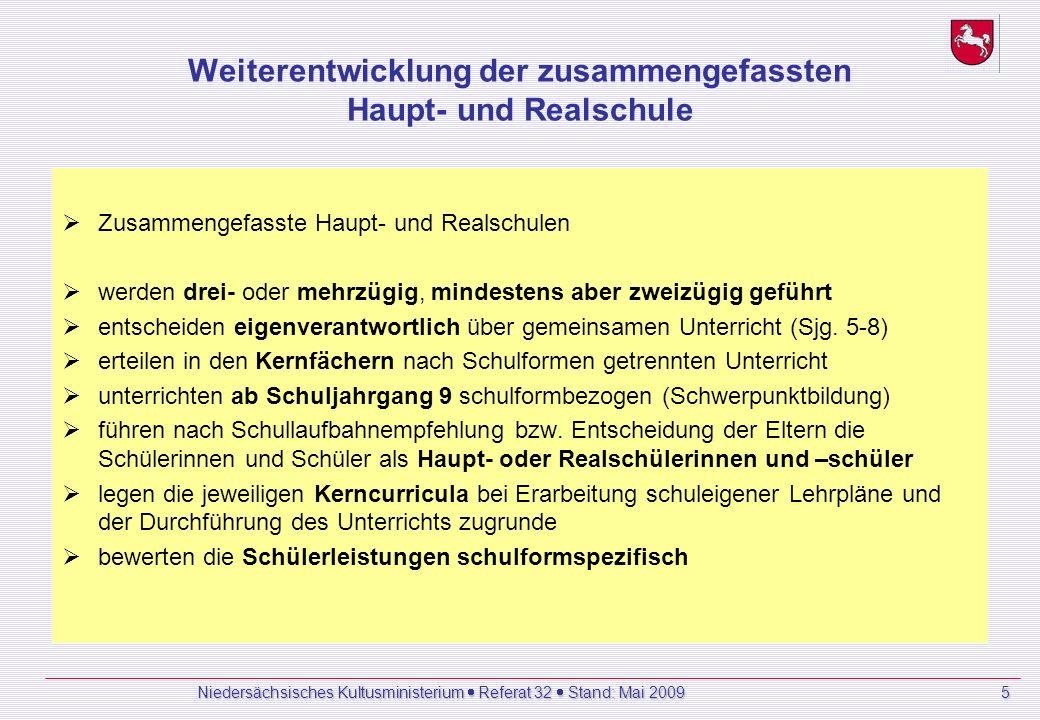 Niedersächsisches Kultusministerium Referat 32 Stand: Mai 2009 5 Weiterentwicklung der zusammengefassten Haupt- und Realschule Zusammengefasste Haupt- und Realschulen werden drei- oder mehrzügig, mindestens aber zweizügig geführt entscheiden eigenverantwortlich über gemeinsamen Unterricht (Sjg.