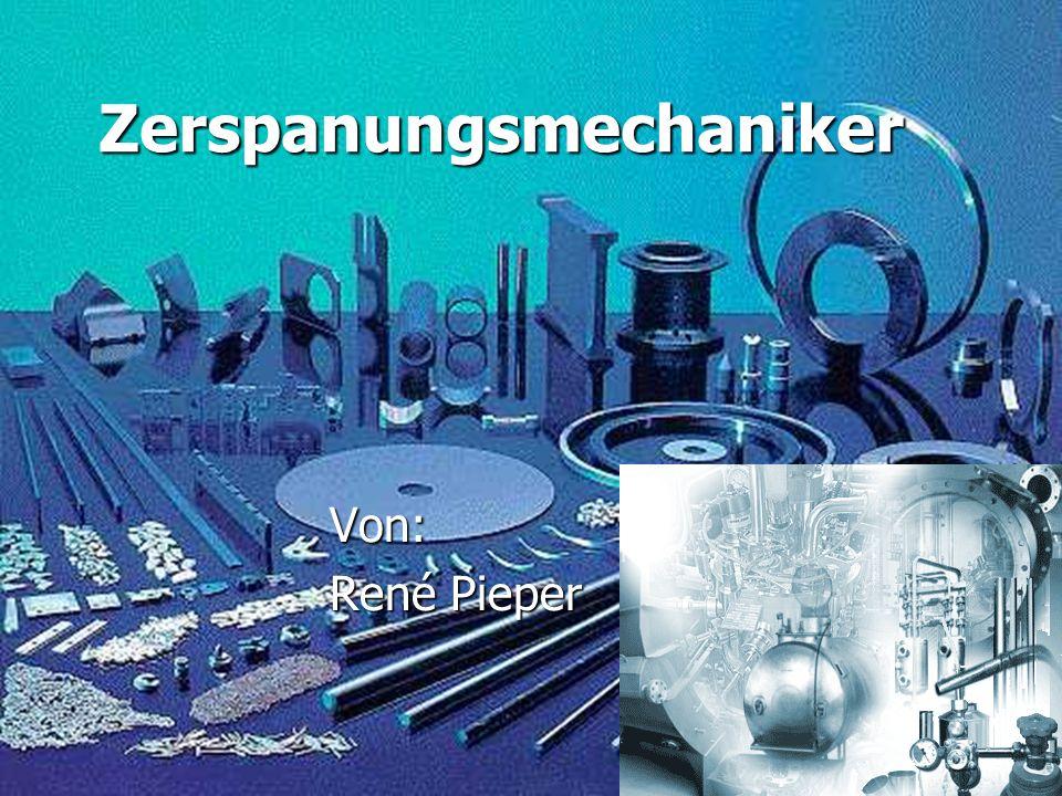 Zerspanungsmechaniker Von: René Pieper