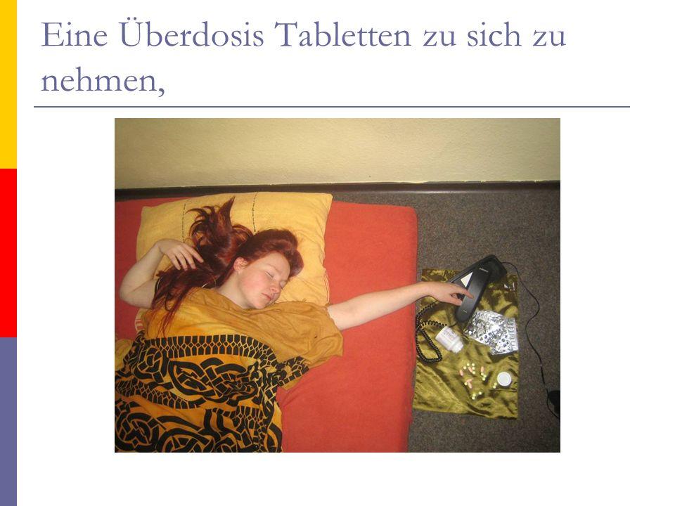 Eine Überdosis Tabletten zu sich zu nehmen,