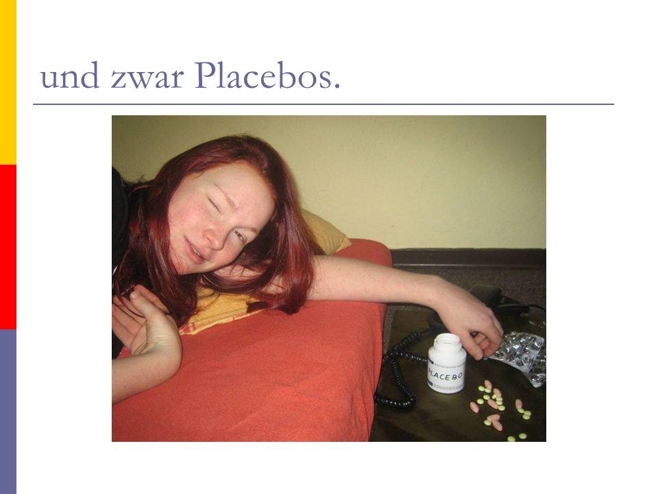 und zwar Placebos.