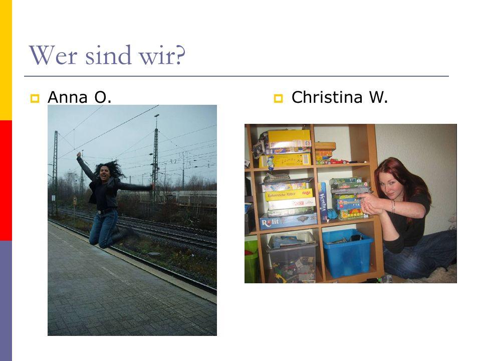 Wer sind wir Anna O. Christina W.