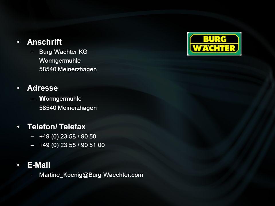 Anschrift –Burg-Wächter KG Wormgermühle 58540 Meinerzhagen Adresse –W ormgermühle 58540 Meinerzhagen Telefon/ Telefax –+49 (0) 23 58 / 90 50 –+49 (0)