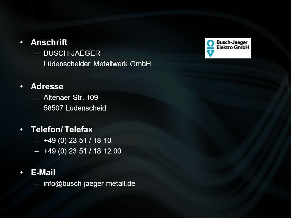 Anschrift –BUSCH-JAEGER Lüdenscheider Metallwerk GmbH Adresse –Altenaer Str. 109 58507 Lüdenscheid Telefon/ Telefax –+49 (0) 23 51 / 18 10 –+49 (0) 23