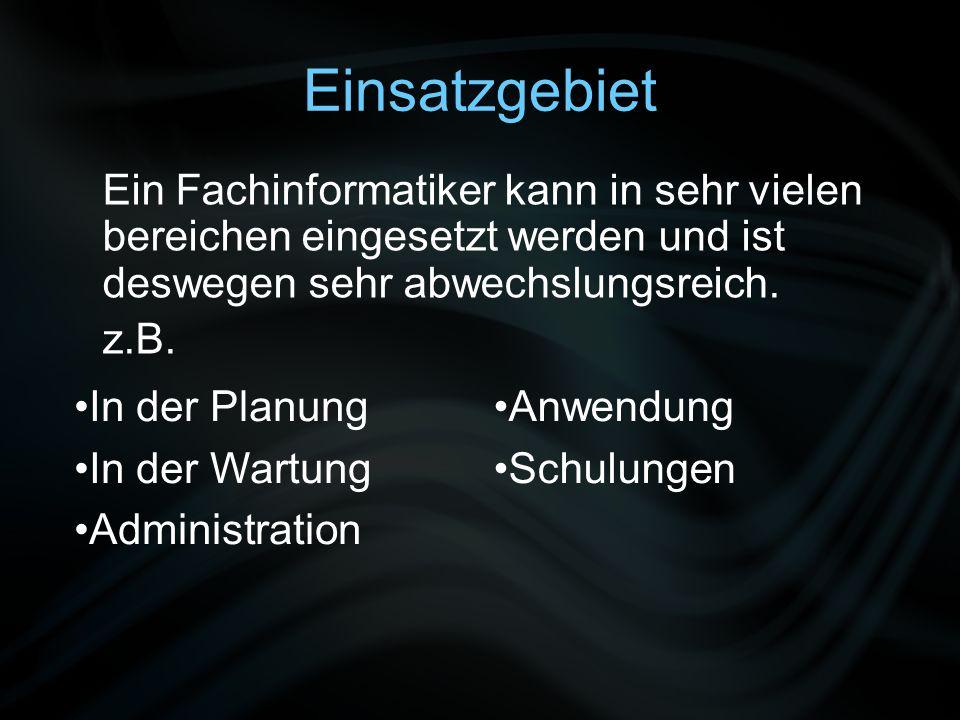 Einsatzgebiet Ein Fachinformatiker kann in sehr vielen bereichen eingesetzt werden und ist deswegen sehr abwechslungsreich. z.B. In der Planung In der