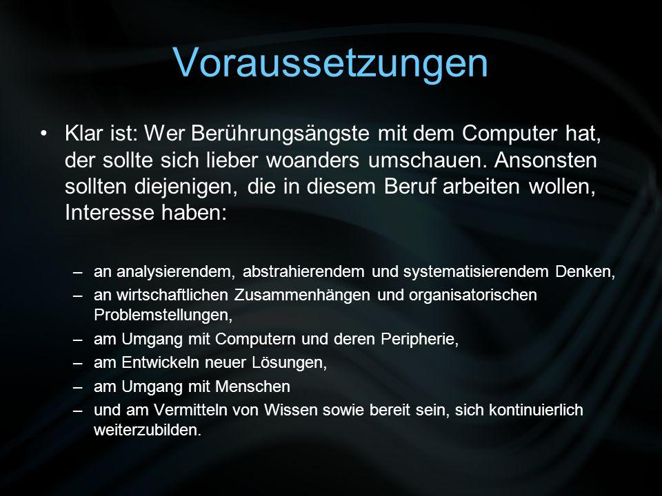Voraussetzungen Klar ist: Wer Berührungsängste mit dem Computer hat, der sollte sich lieber woanders umschauen. Ansonsten sollten diejenigen, die in d