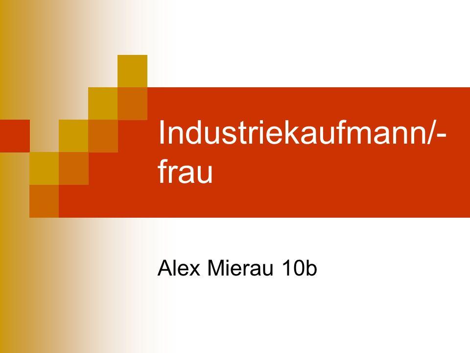 Industriekaufmann/- frau Alex Mierau 10b