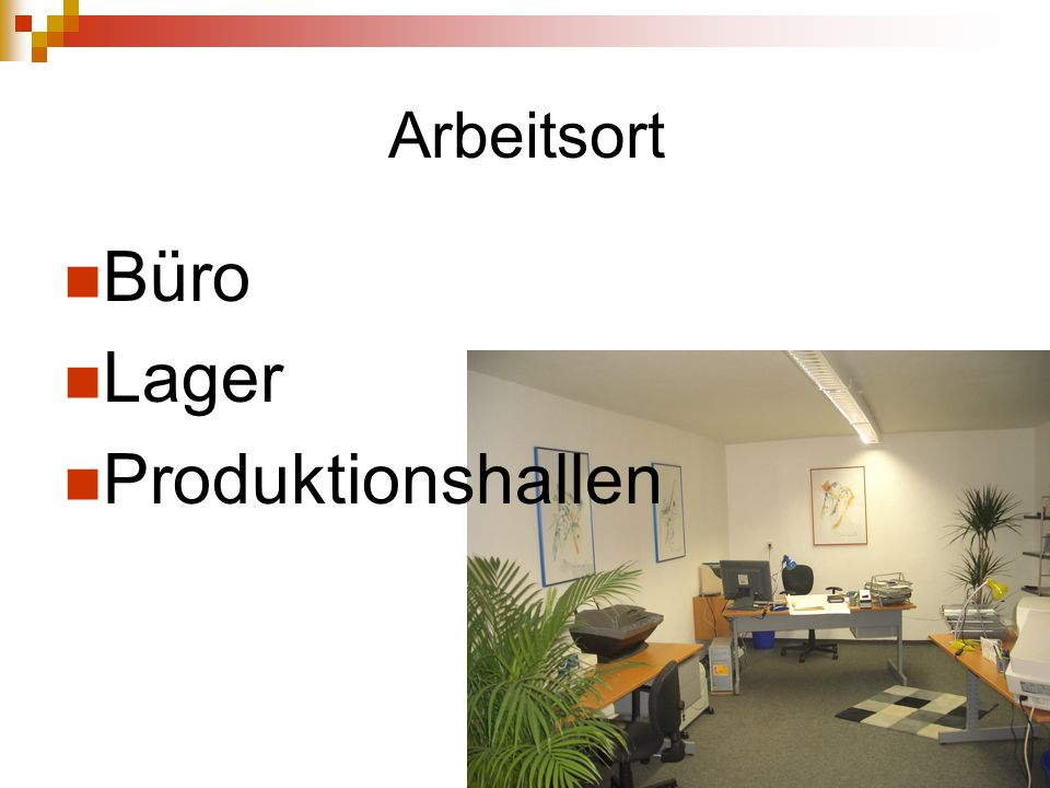 Arbeitsort Büro Lager Produktionshallen