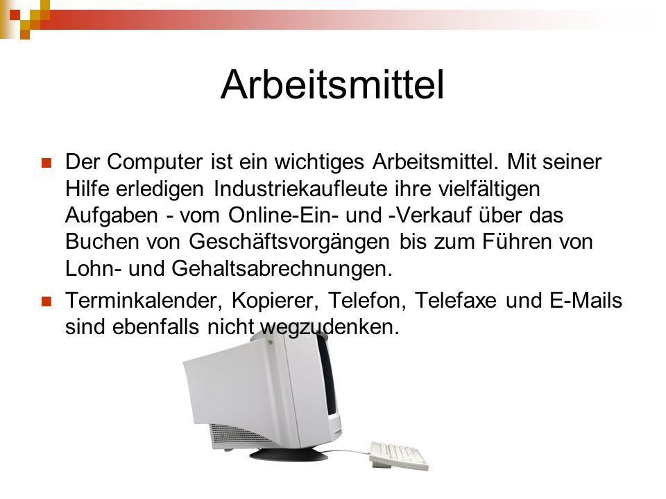 Arbeitsmittel Der Computer ist ein wichtiges Arbeitsmittel.