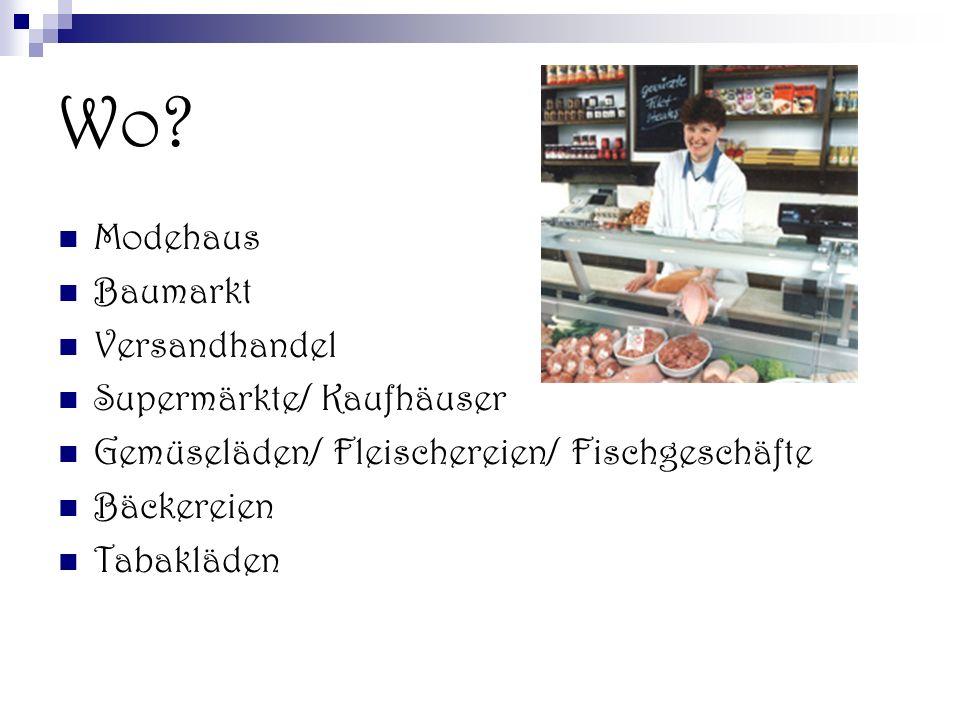 Wo? Modehaus Baumarkt Versandhandel Supermärkte/ Kaufhäuser Gemüseläden/ Fleischereien/ Fischgeschäfte Bäckereien Tabakläden