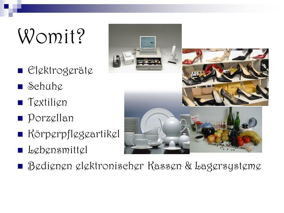 Womit? Elektrogeräte Schuhe Textilien Porzellan Körperpflegeartikel Lebensmittel Bedienen elektronischer Kassen & Lagersysteme