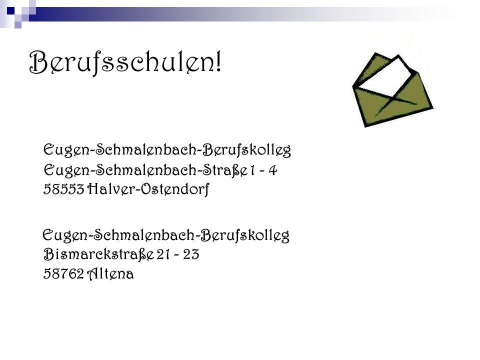 Berufsschulen! Eugen-Schmalenbach-Berufskolleg Eugen-Schmalenbach-Straße 1 - 4 58553 Halver-Ostendorf Eugen-Schmalenbach-Berufskolleg Bismarckstraße 2