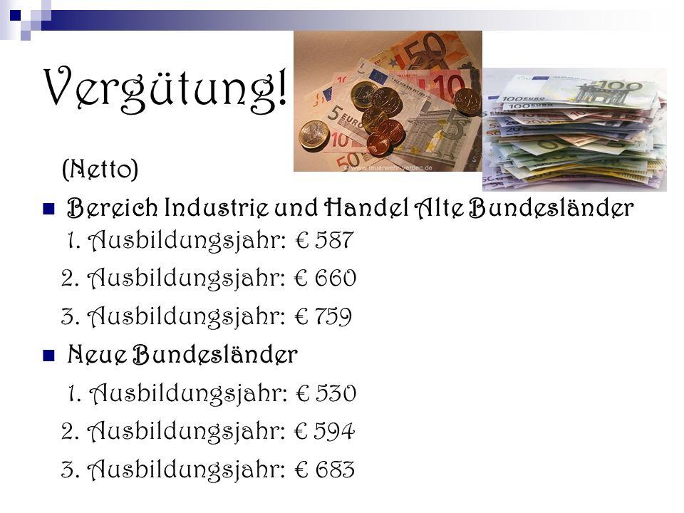 Vergütung! (Netto) Bereich Industrie und Handel Alte Bundesländer 1. Ausbildungsjahr: 587 2. Ausbildungsjahr: 660 3. Ausbildungsjahr: 759 Neue Bundesl