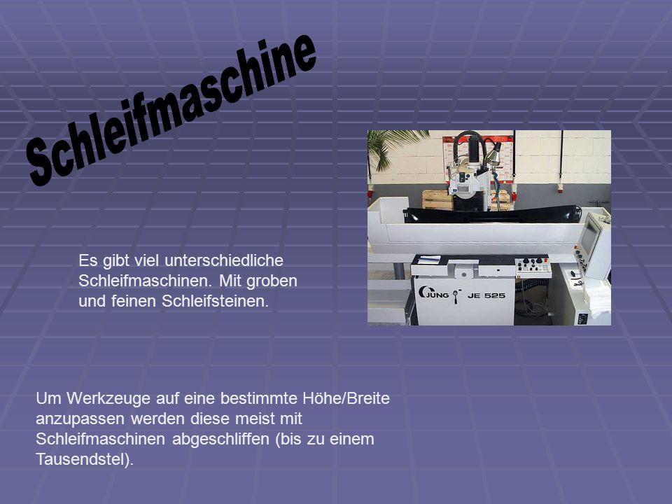 Um Werkzeuge auf eine bestimmte Höhe/Breite anzupassen werden diese meist mit Schleifmaschinen abgeschliffen (bis zu einem Tausendstel). Es gibt viel