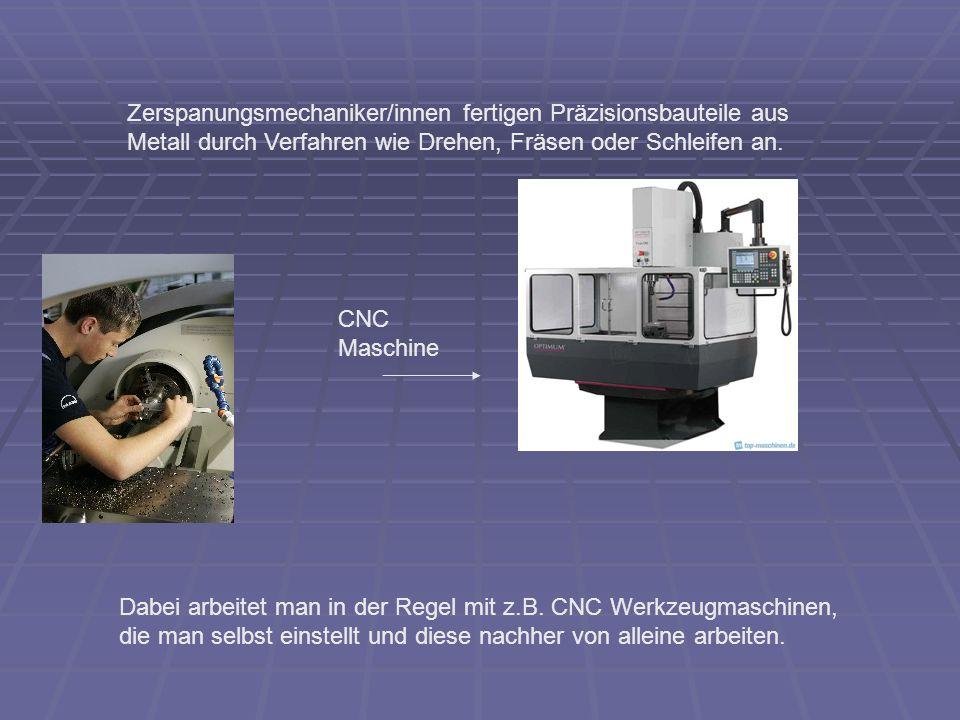 Zerspanungsmechaniker/innen fertigen Präzisionsbauteile aus Metall durch Verfahren wie Drehen, Fräsen oder Schleifen an. CNC Maschine Dabei arbeitet m