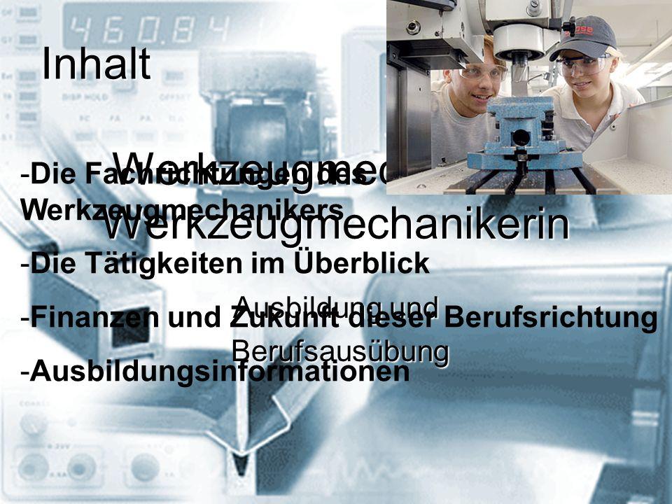 Werkzeugmechaniker/ Werkzeugmechanikerin Ausbildung und Berufsausübung Berufsausübung -Die Fachrichtungen des Werkzeugmechanikers -Die Tätigkeiten im