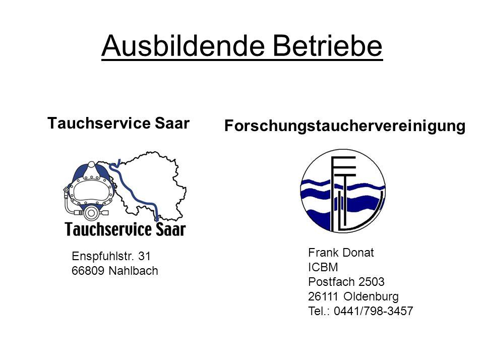 Ausbildende Betriebe Tauchservice Saar Enspfuhlstr. 31 66809 Nahlbach Frank Donat ICBM Postfach 2503 26111 Oldenburg Tel.: 0441/798-3457 Forschungstau