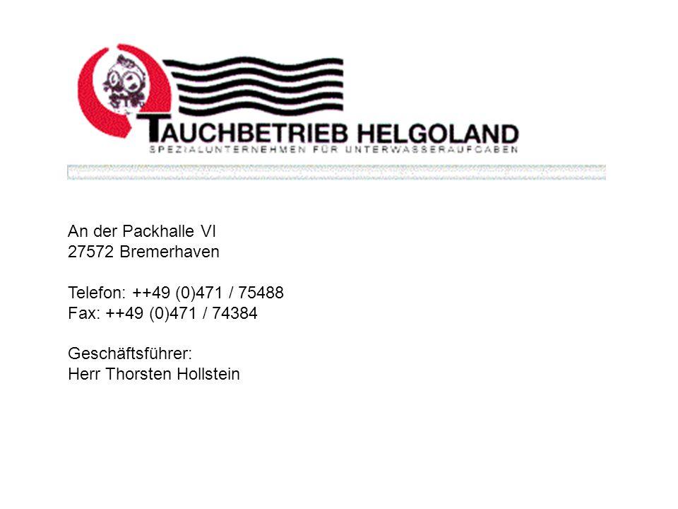An der Packhalle VI 27572 Bremerhaven Telefon: ++49 (0)471 / 75488 Fax: ++49 (0)471 / 74384 Geschäftsführer: Herr Thorsten Hollstein