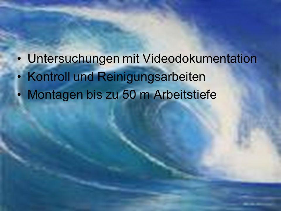 Untersuchungen mit Videodokumentation Kontroll und Reinigungsarbeiten Montagen bis zu 50 m Arbeitstiefe