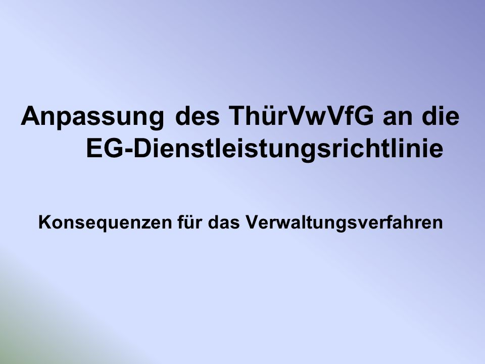 Anpassung des ThürVwVfG an die EG-Dienstleistungsrichtlinie Konsequenzen für das Verwaltungsverfahren