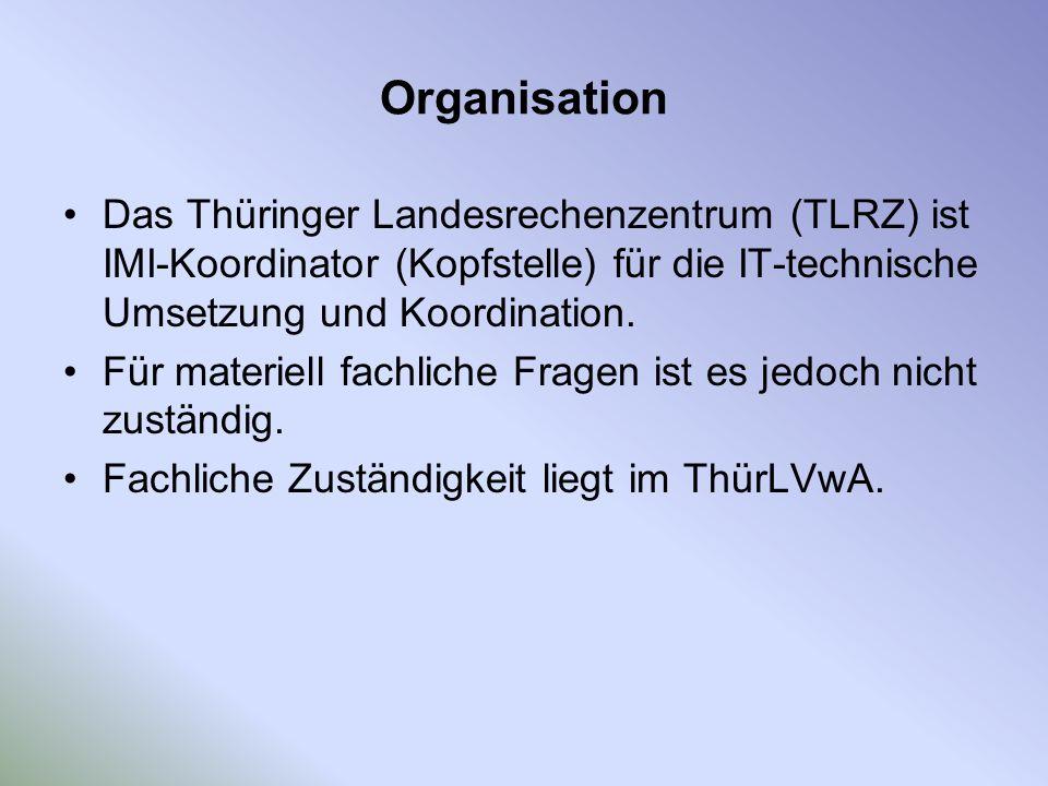 Organisation Das Thüringer Landesrechenzentrum (TLRZ) ist IMI-Koordinator (Kopfstelle) für die IT-technische Umsetzung und Koordination. Für materiell