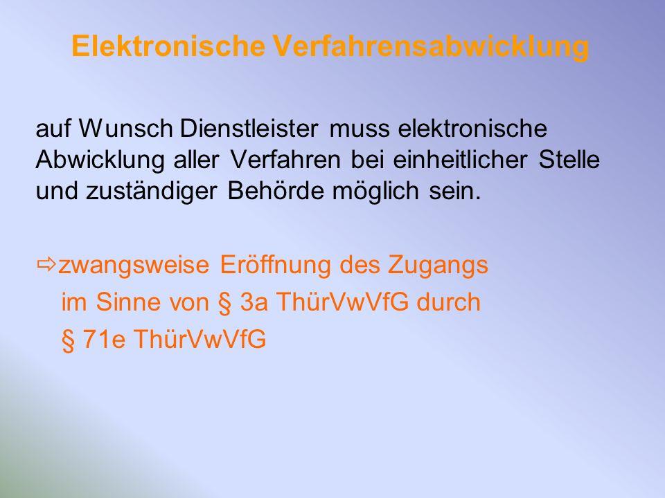Elektronische Verfahrensabwicklung auf Wunsch Dienstleister muss elektronische Abwicklung aller Verfahren bei einheitlicher Stelle und zuständiger Beh
