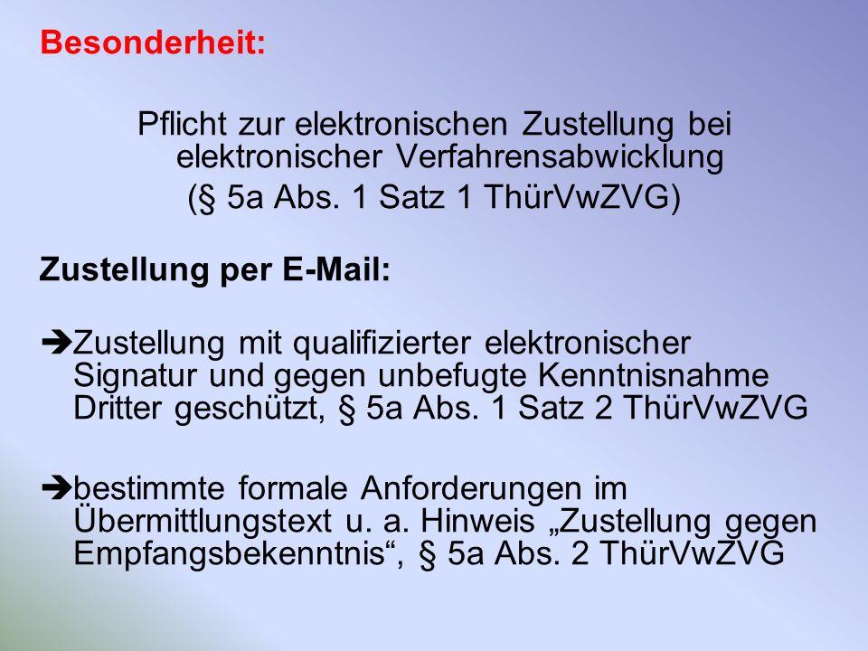 Besonderheit: Pflicht zur elektronischen Zustellung bei elektronischer Verfahrensabwicklung (§ 5a Abs. 1 Satz 1 ThürVwZVG) Zustellung per E-Mail: Zust