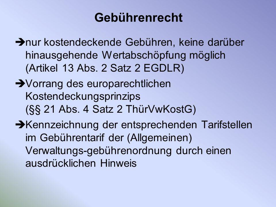 Gebührenrecht nur kostendeckende Gebühren, keine darüber hinausgehende Wertabschöpfung möglich (Artikel 13 Abs. 2 Satz 2 EGDLR) Vorrang des europarech