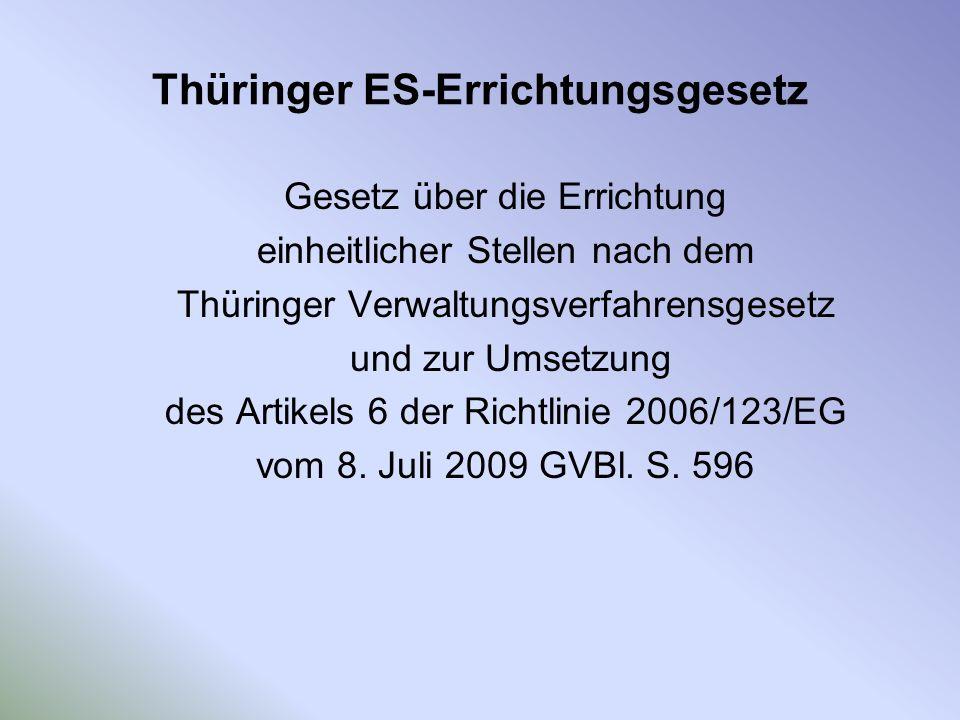 Thüringer ES-Errichtungsgesetz Gesetz über die Errichtung einheitlicher Stellen nach dem Thüringer Verwaltungsverfahrensgesetz und zur Umsetzung des A