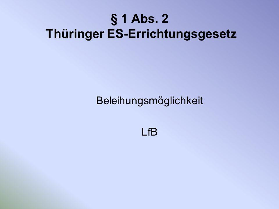 § 1 Abs. 2 Thüringer ES-Errichtungsgesetz Beleihungsmöglichkeit LfB