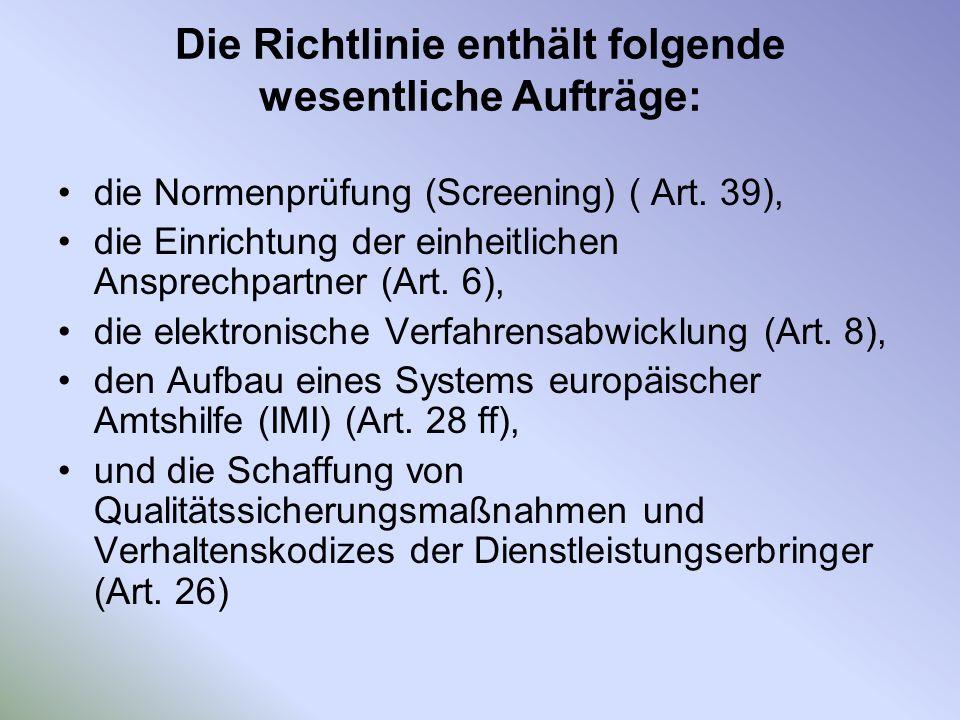 Die Richtlinie enthält folgende wesentliche Aufträge: die Normenprüfung (Screening) ( Art. 39), die Einrichtung der einheitlichen Ansprechpartner (Art