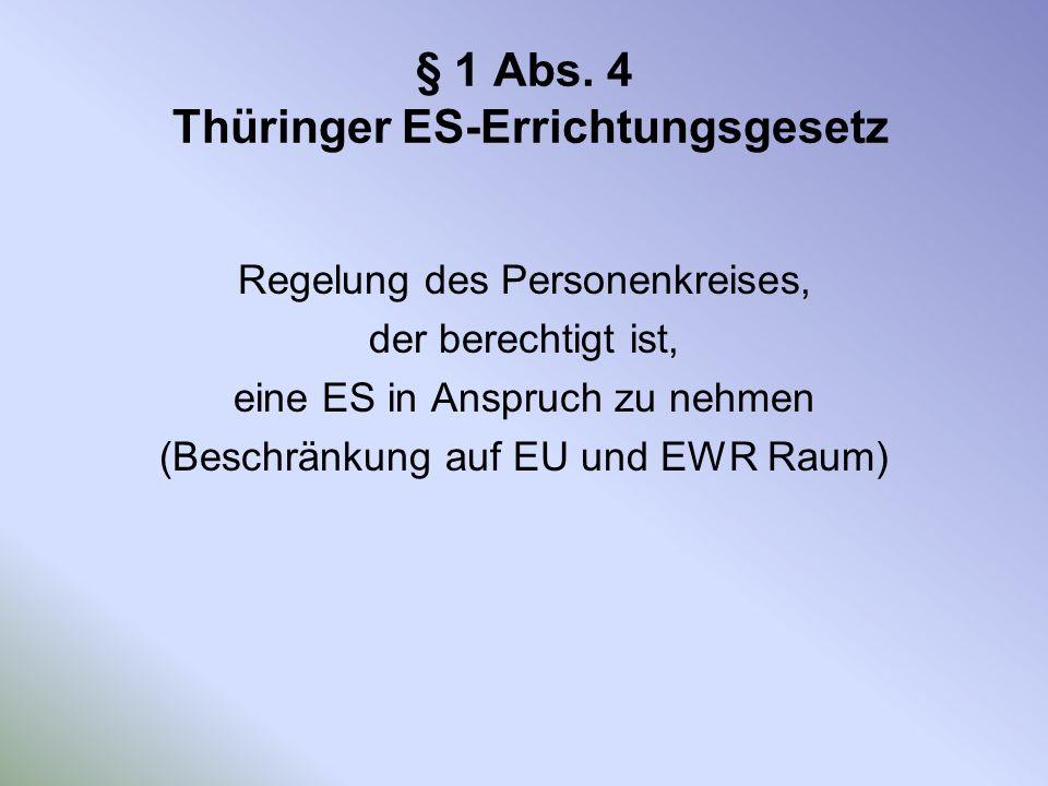 § 1 Abs. 4 Thüringer ES-Errichtungsgesetz Regelung des Personenkreises, der berechtigt ist, eine ES in Anspruch zu nehmen (Beschränkung auf EU und EWR