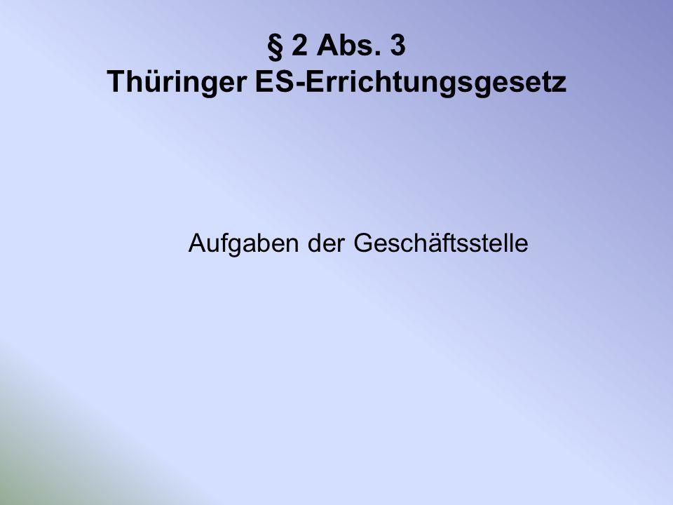 § 2 Abs. 3 Thüringer ES-Errichtungsgesetz Aufgaben der Geschäftsstelle