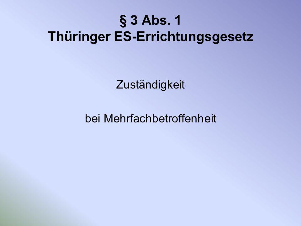 § 3 Abs. 1 Thüringer ES-Errichtungsgesetz Zuständigkeit bei Mehrfachbetroffenheit