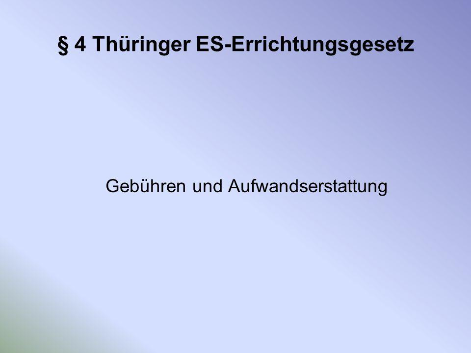 § 4 Thüringer ES-Errichtungsgesetz Gebühren und Aufwandserstattung
