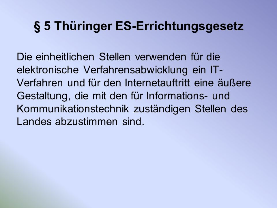 § 5 Thüringer ES-Errichtungsgesetz Die einheitlichen Stellen verwenden für die elektronische Verfahrensabwicklung ein IT- Verfahren und für den Intern