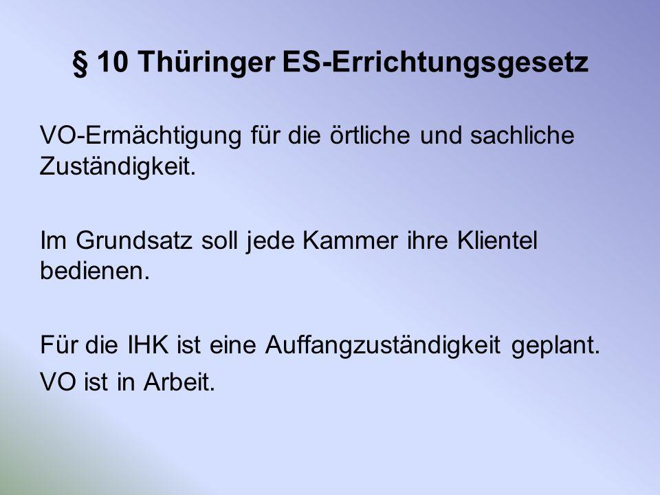 § 10 Thüringer ES-Errichtungsgesetz VO-Ermächtigung für die örtliche und sachliche Zuständigkeit. Im Grundsatz soll jede Kammer ihre Klientel bedienen